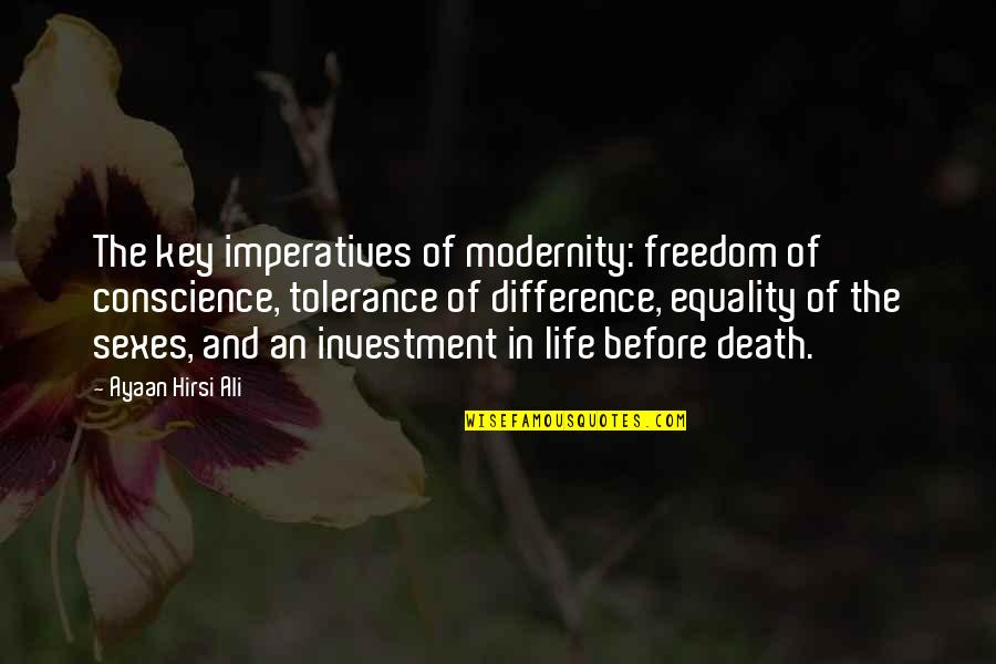 Investment Quotes By Ayaan Hirsi Ali: The key imperatives of modernity: freedom of conscience,