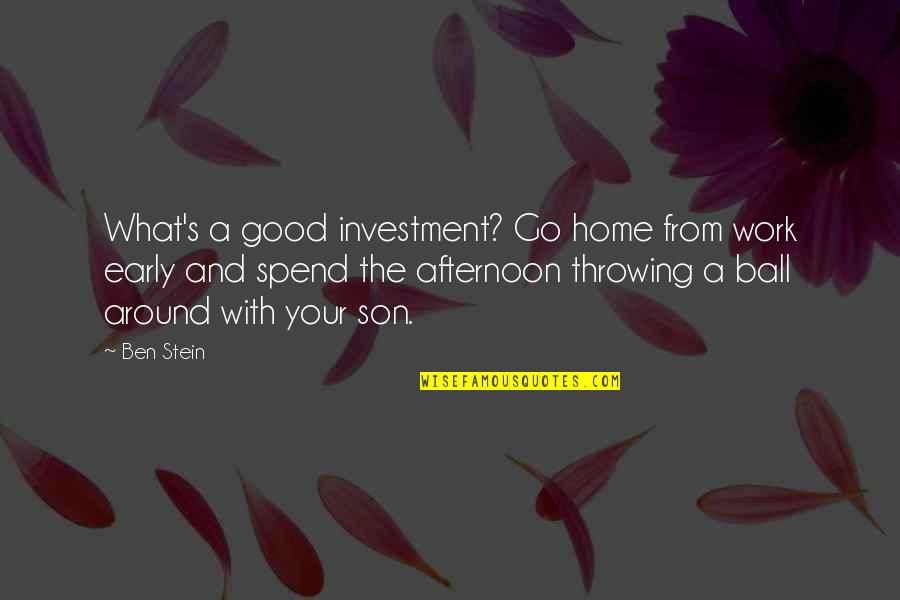 Investment Quotes By Ben Stein: What's a good investment? Go home from work