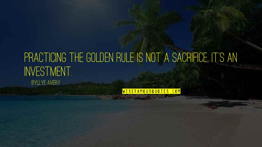 Investment Quotes By Byllye Avery: Practicing the Golden Rule is not a sacrifice,