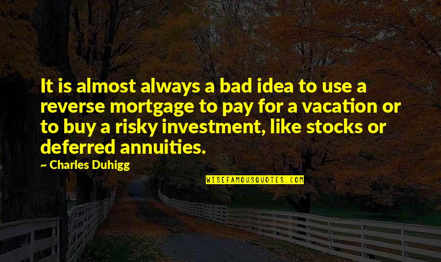 Investment Quotes By Charles Duhigg: It is almost always a bad idea to