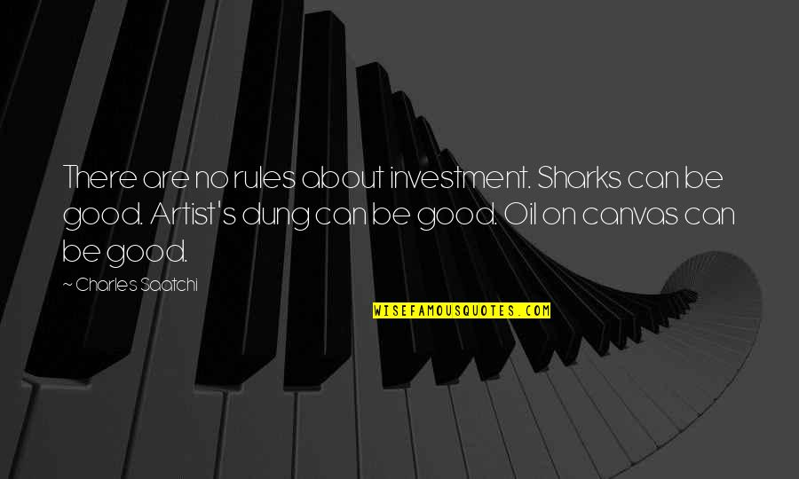 Investment Quotes By Charles Saatchi: There are no rules about investment. Sharks can