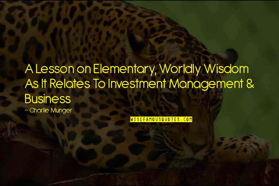 Investment Quotes By Charlie Munger: A Lesson on Elementary, Worldly Wisdom As It