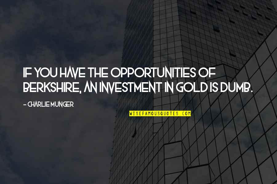 Investment Quotes By Charlie Munger: If you have the opportunities of Berkshire, an