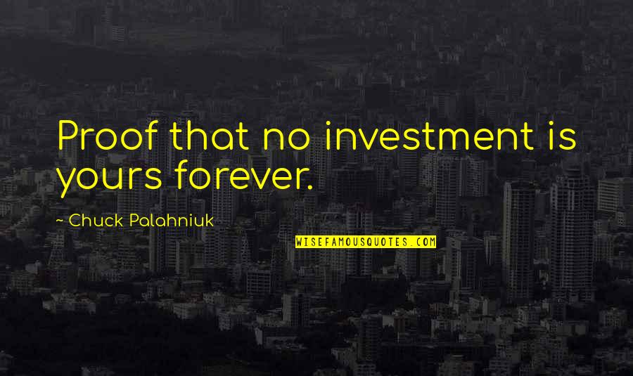 Investment Quotes By Chuck Palahniuk: Proof that no investment is yours forever.