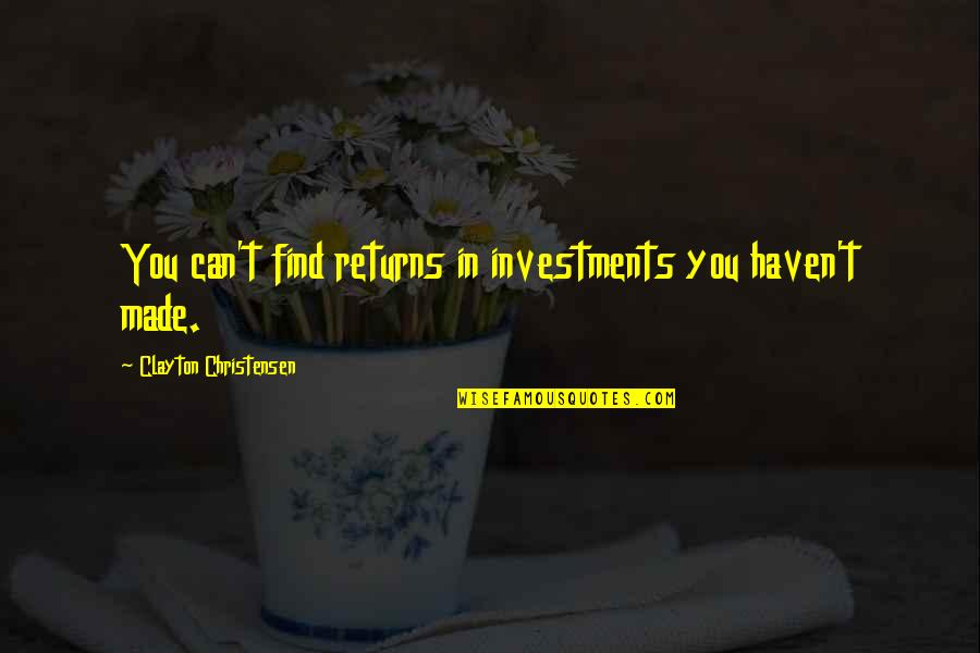 Investment Quotes By Clayton Christensen: You can't find returns in investments you haven't
