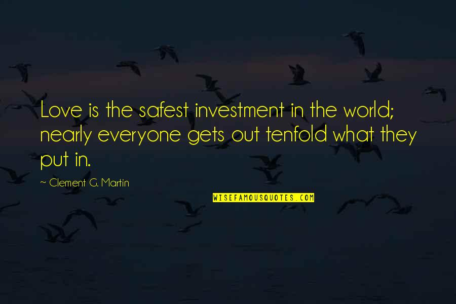 Investment Quotes By Clement G. Martin: Love is the safest investment in the world;