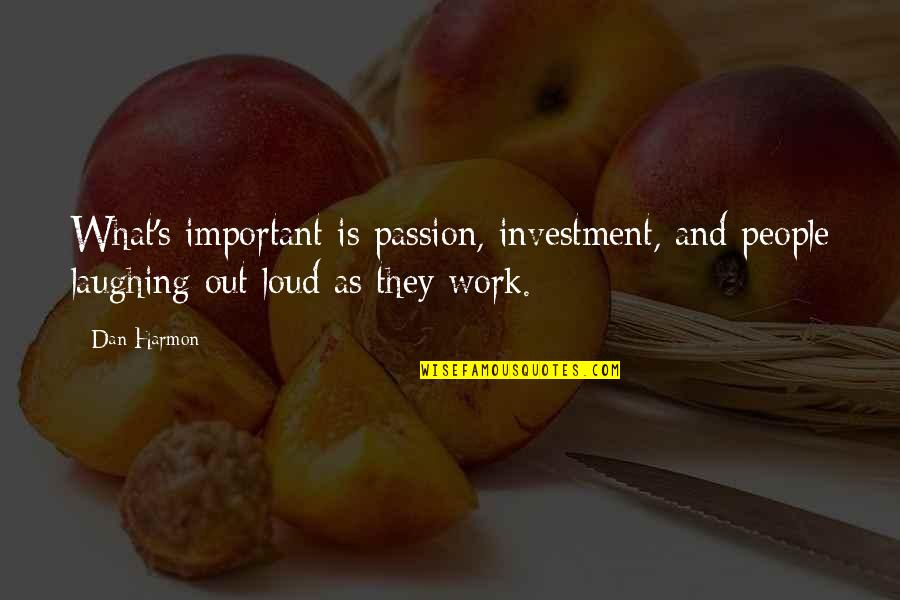 Investment Quotes By Dan Harmon: What's important is passion, investment, and people laughing