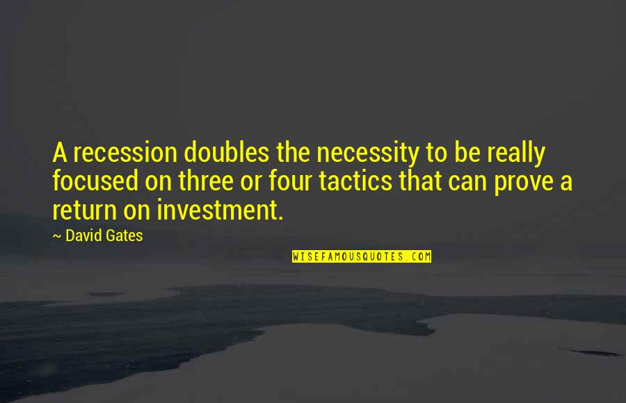 Investment Quotes By David Gates: A recession doubles the necessity to be really
