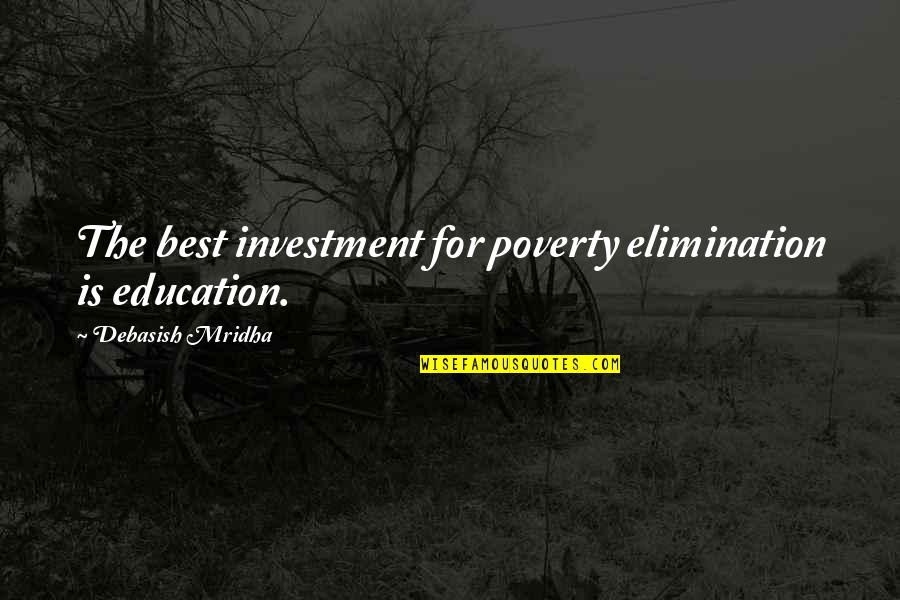 Investment Quotes By Debasish Mridha: The best investment for poverty elimination is education.