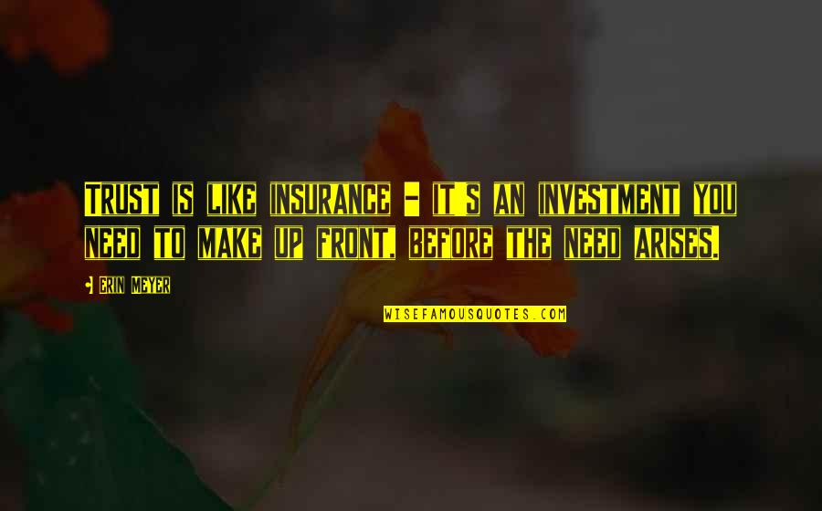 Investment Quotes By Erin Meyer: Trust is like insurance - it's an investment