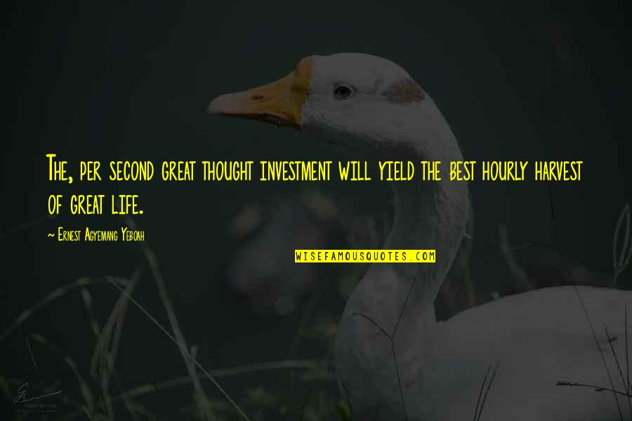 Investment Quotes By Ernest Agyemang Yeboah: The, per second great thought investment will yield