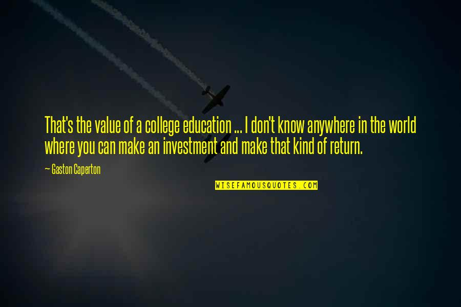 Investment Quotes By Gaston Caperton: That's the value of a college education ...