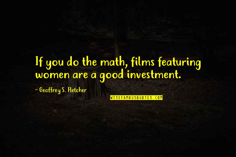 Investment Quotes By Geoffrey S. Fletcher: If you do the math, films featuring women