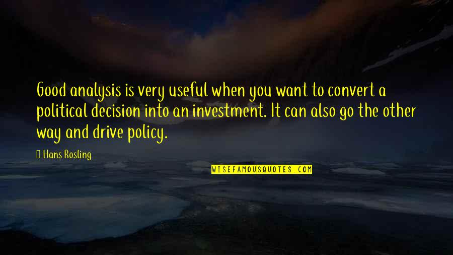 Investment Quotes By Hans Rosling: Good analysis is very useful when you want