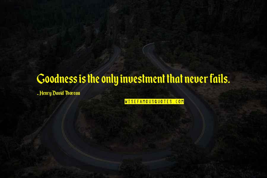 Investment Quotes By Henry David Thoreau: Goodness is the only investment that never fails.