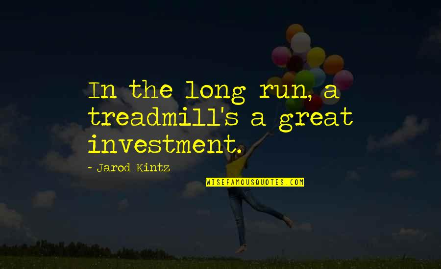 Investment Quotes By Jarod Kintz: In the long run, a treadmill's a great