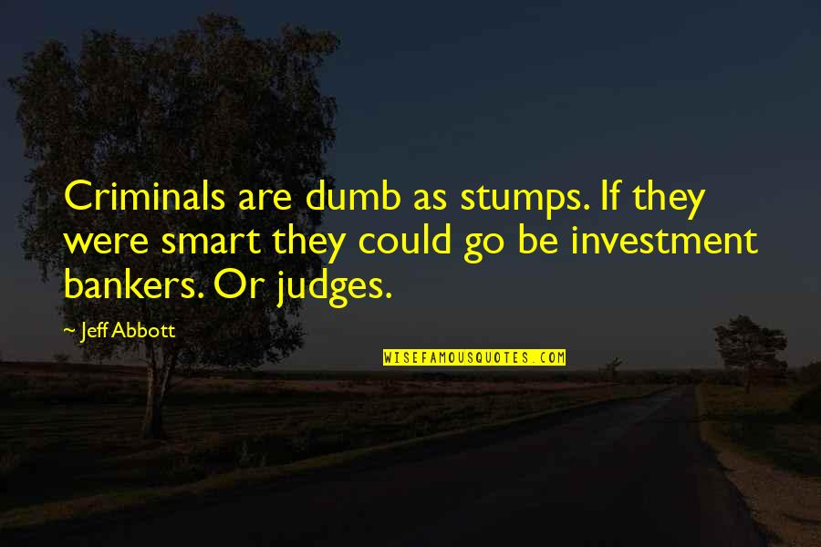 Investment Quotes By Jeff Abbott: Criminals are dumb as stumps. If they were