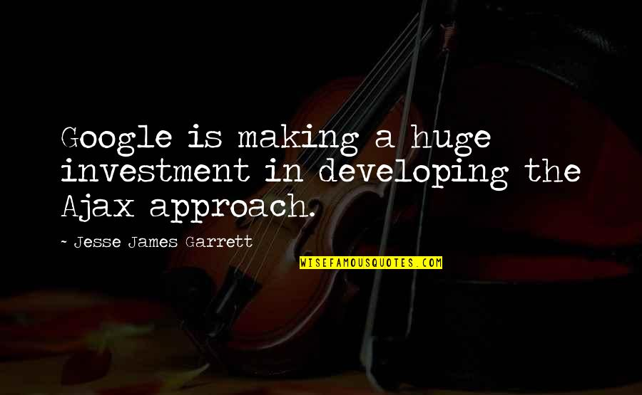 Investment Quotes By Jesse James Garrett: Google is making a huge investment in developing