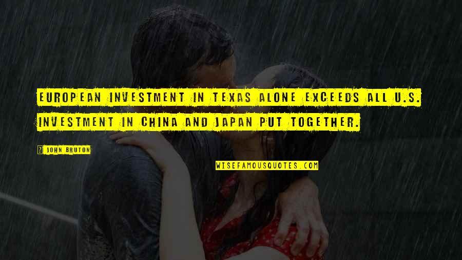 Investment Quotes By John Bruton: European investment in Texas alone exceeds all U.S.