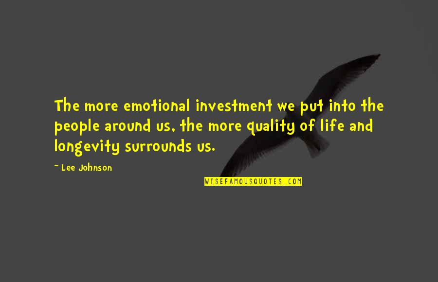 Investment Quotes By Lee Johnson: The more emotional investment we put into the