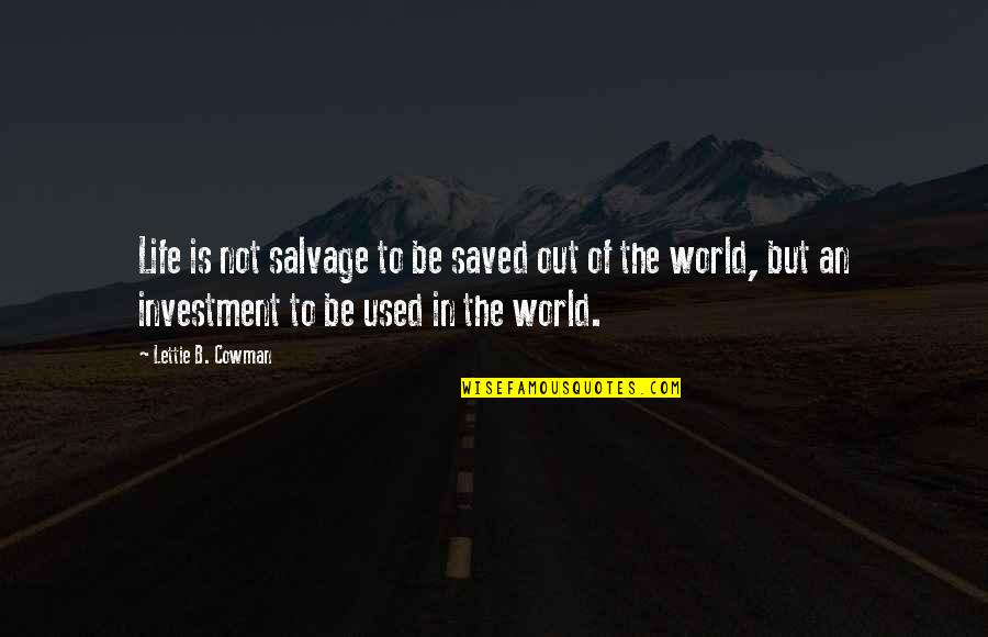 Investment Quotes By Lettie B. Cowman: Life is not salvage to be saved out