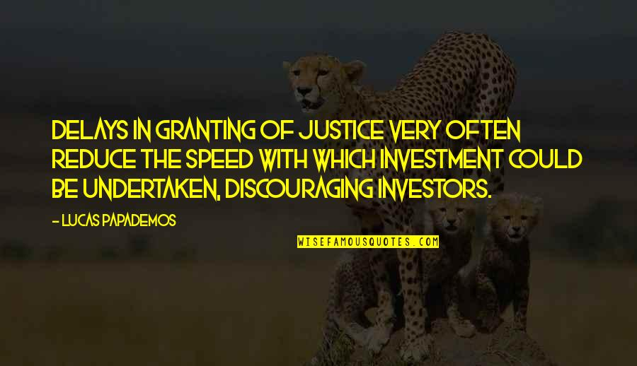Investment Quotes By Lucas Papademos: Delays in granting of justice very often reduce