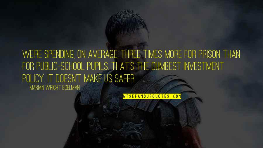 Investment Quotes By Marian Wright Edelman: We're spending, on average, three times more for