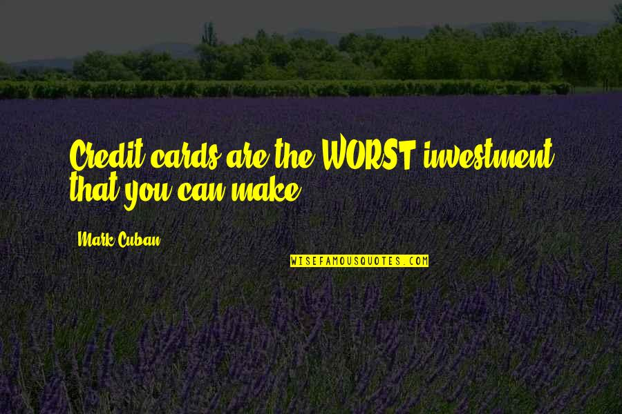Investment Quotes By Mark Cuban: Credit cards are the WORST investment that you