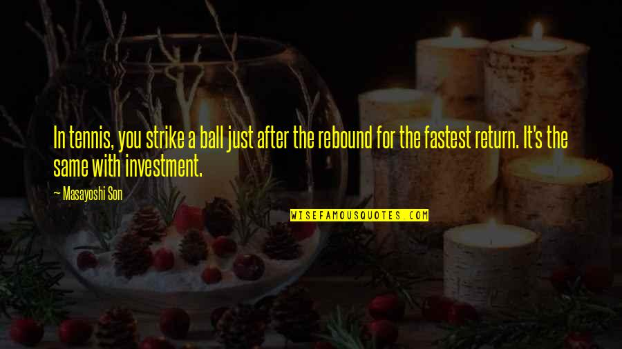 Investment Quotes By Masayoshi Son: In tennis, you strike a ball just after