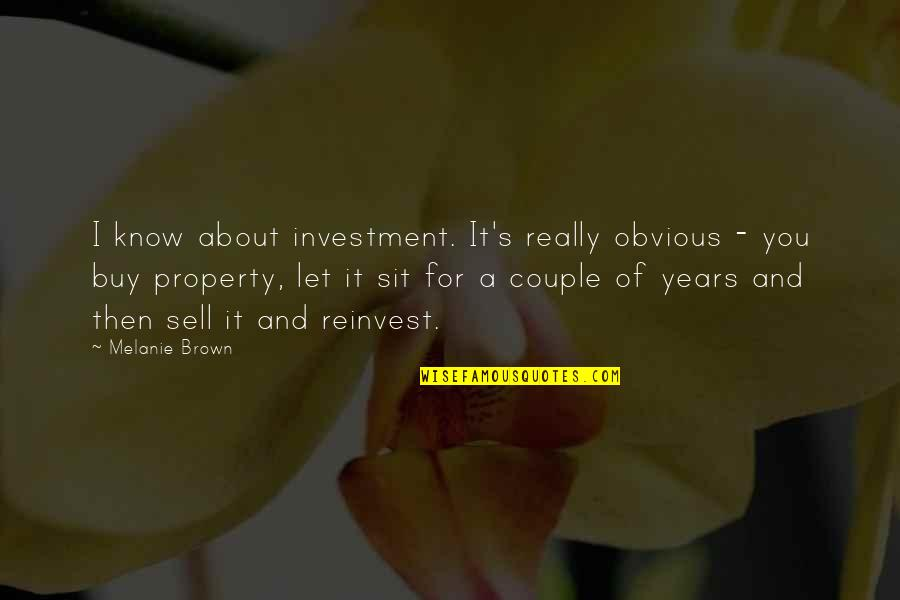Investment Quotes By Melanie Brown: I know about investment. It's really obvious -