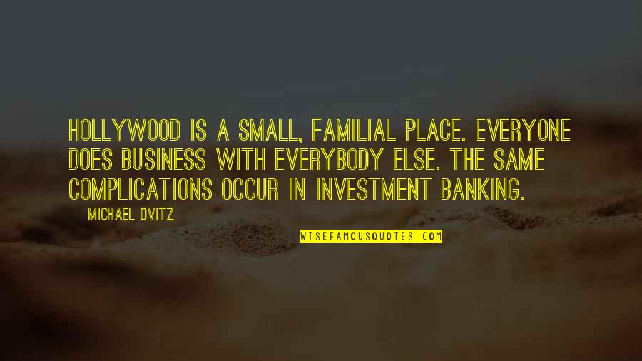 Investment Quotes By Michael Ovitz: Hollywood is a small, familial place. Everyone does
