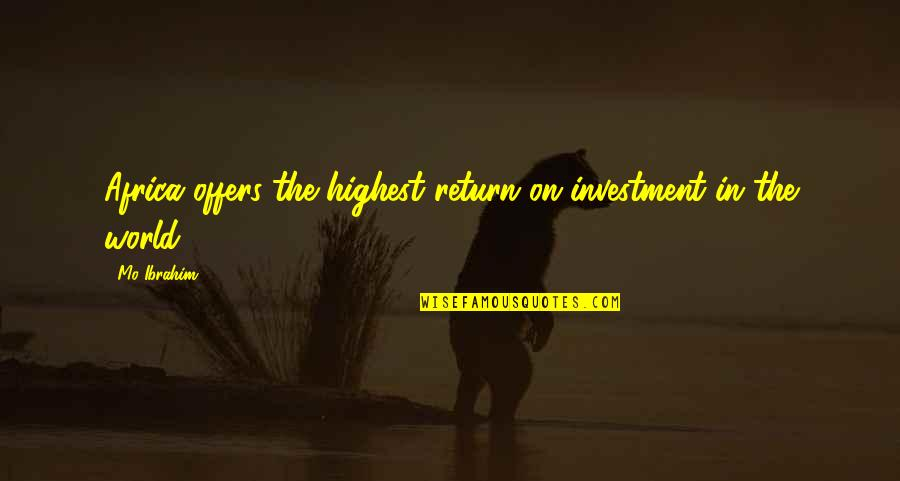 Investment Quotes By Mo Ibrahim: Africa offers the highest return on investment in