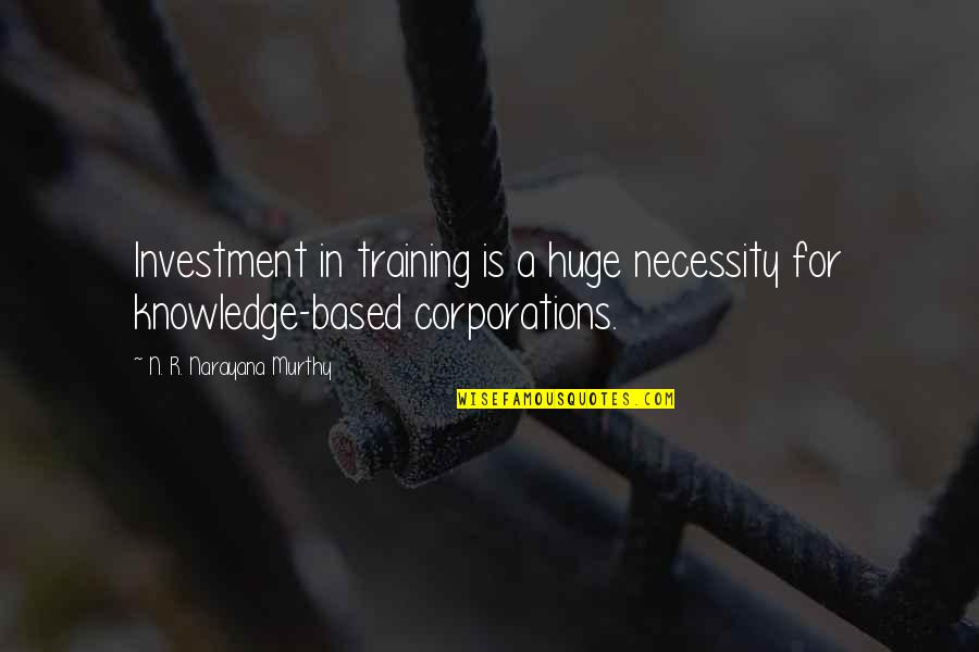Investment Quotes By N. R. Narayana Murthy: Investment in training is a huge necessity for