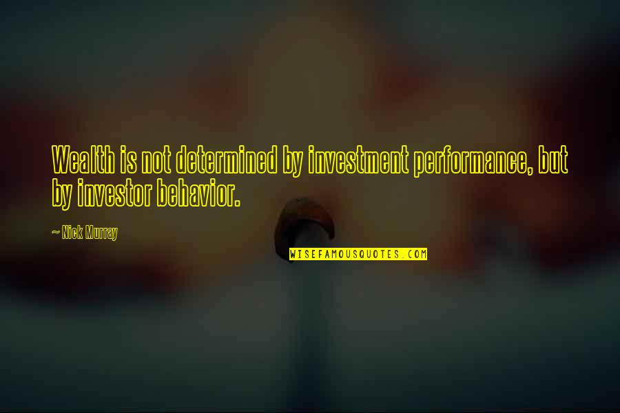 Investment Quotes By Nick Murray: Wealth is not determined by investment performance, but