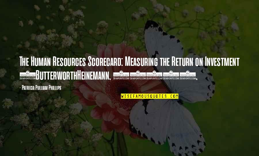 Investment Quotes By Patricia Pulliam Phillips: The Human Resources Scorecard: Measuring the Return on