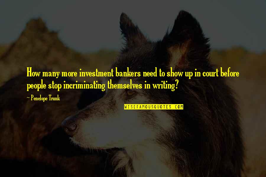 Investment Quotes By Penelope Trunk: How many more investment bankers need to show