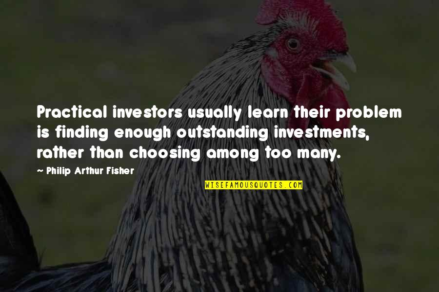 Investment Quotes By Philip Arthur Fisher: Practical investors usually learn their problem is finding