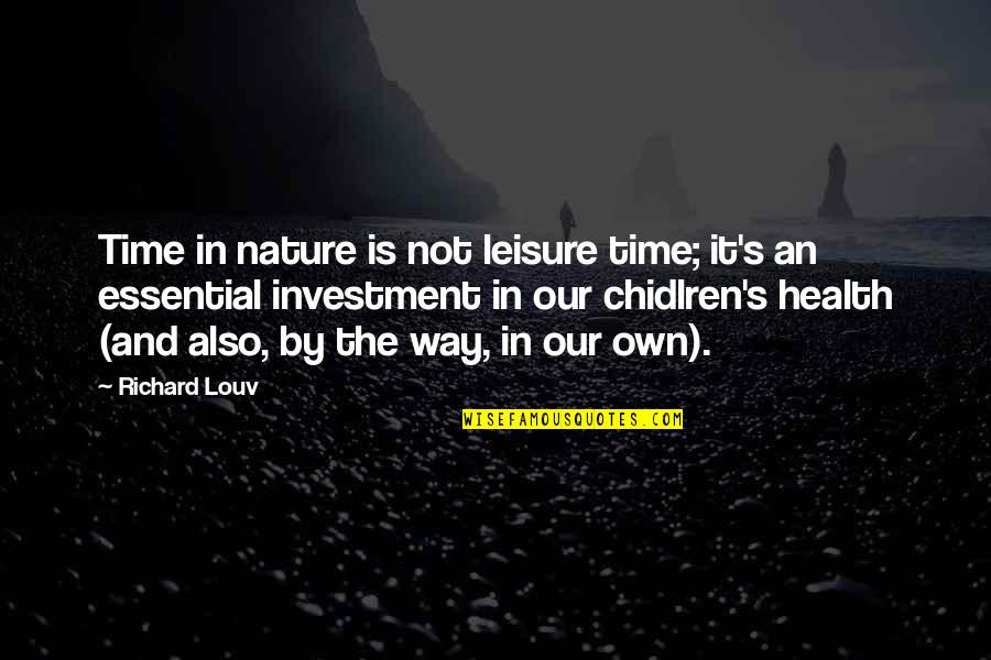 Investment Quotes By Richard Louv: Time in nature is not leisure time; it's