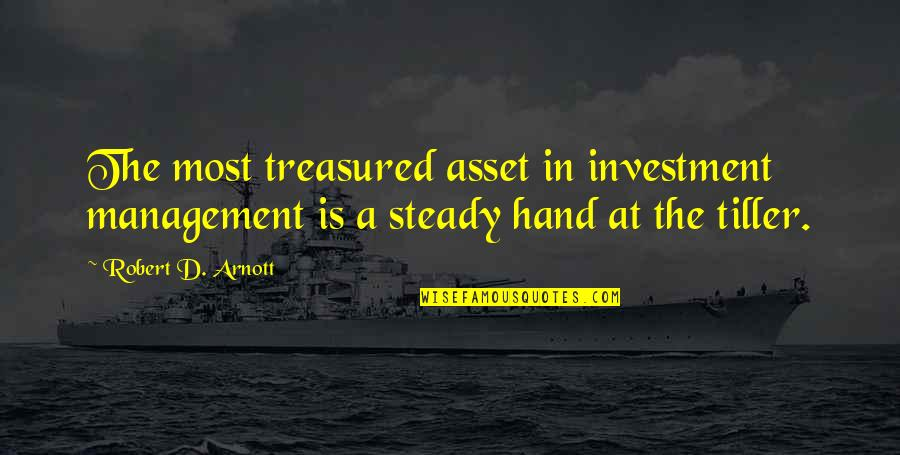Investment Quotes By Robert D. Arnott: The most treasured asset in investment management is