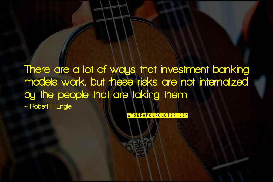 Investment Quotes By Robert F. Engle: There are a lot of ways that investment