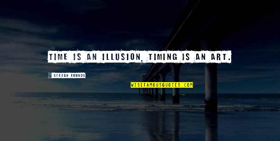 Investment Quotes By Stefan Emunds: Time is an illusion, timing is an art.