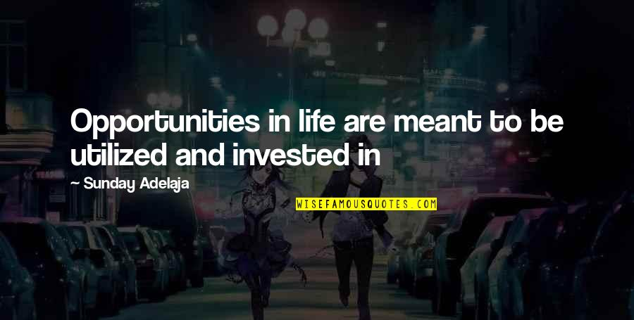 Investment Quotes By Sunday Adelaja: Opportunities in life are meant to be utilized