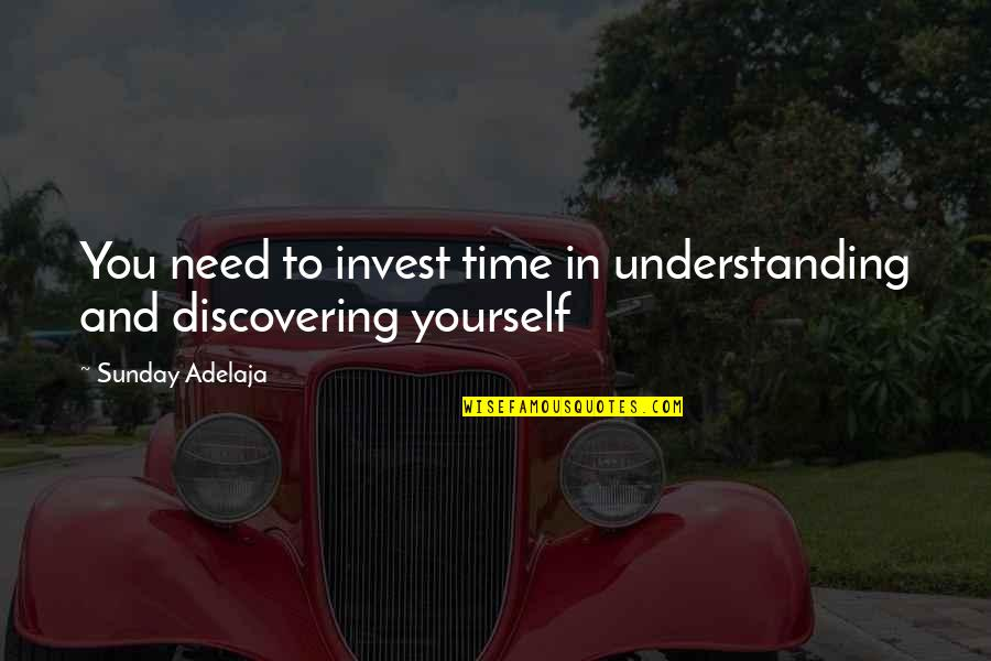 Investment Quotes By Sunday Adelaja: You need to invest time in understanding and