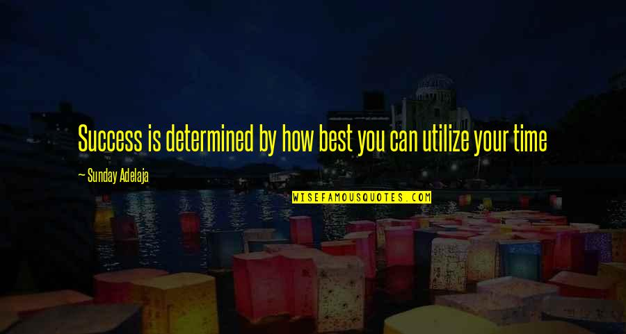 Investment Quotes By Sunday Adelaja: Success is determined by how best you can