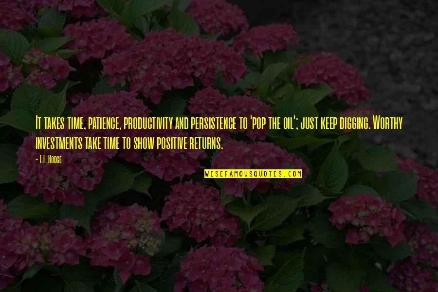 Investment Quotes By T.F. Hodge: It takes time, patience, productivity and persistence to