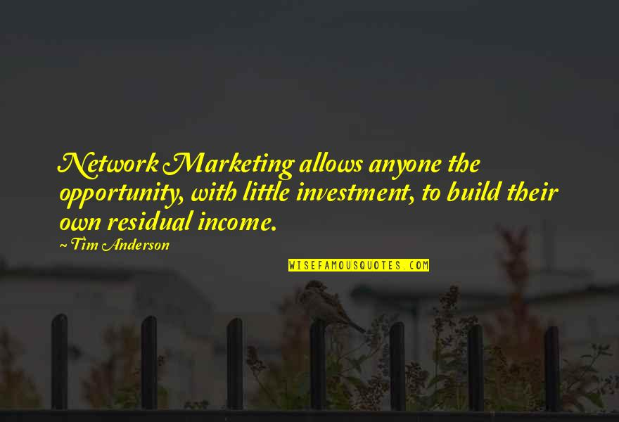 Investment Quotes By Tim Anderson: Network Marketing allows anyone the opportunity, with little