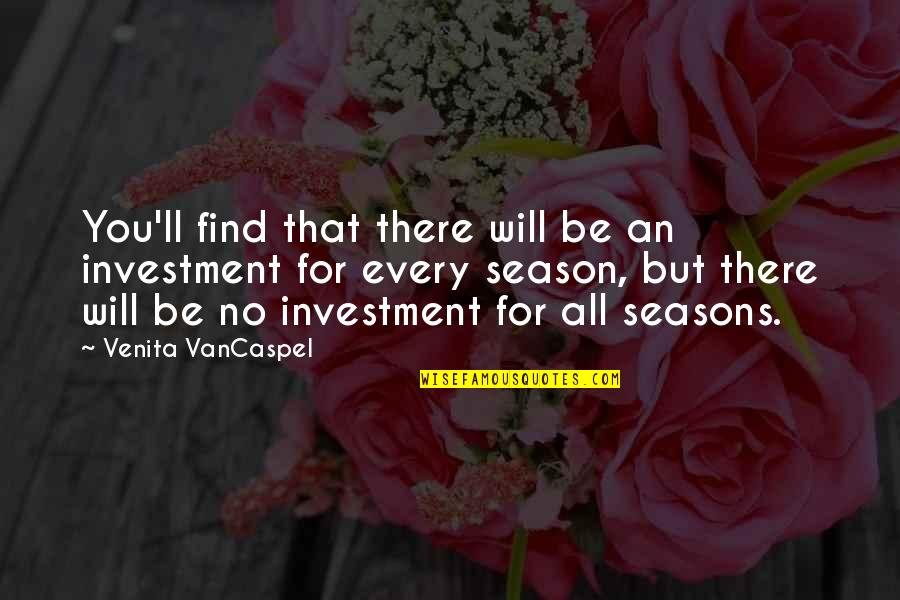 Investment Quotes By Venita VanCaspel: You'll find that there will be an investment