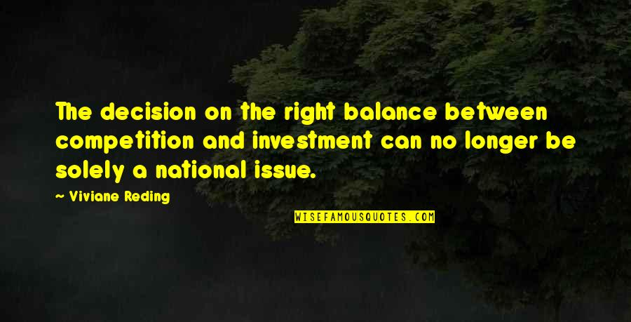 Investment Quotes By Viviane Reding: The decision on the right balance between competition