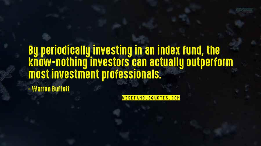 Investment Quotes By Warren Buffett: By periodically investing in an index fund, the