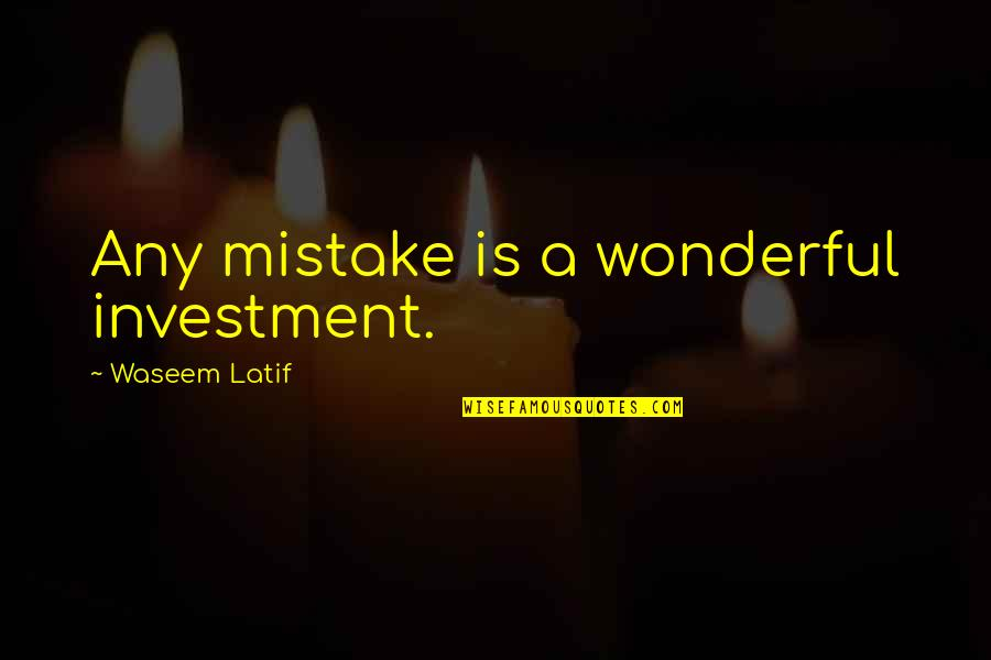 Investment Quotes By Waseem Latif: Any mistake is a wonderful investment.